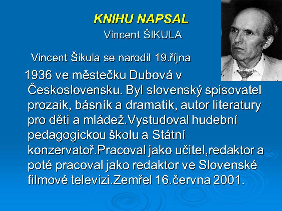 KNIHU NAPSAL Vincent ŠIKULA Vincent Šikula se narodil 19.října 1936 ve městečku Dubová v Československu.