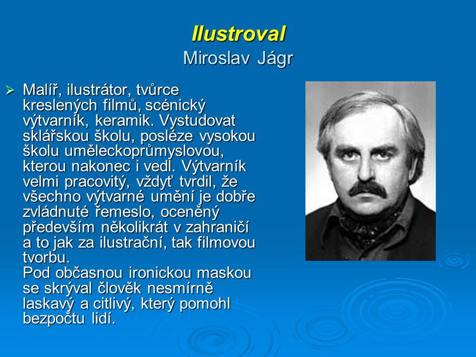 Ilustroval Miroslav Jágr  Malíř, ilustrátor, tvůrce kreslených filmů, scénický výtvarník, keramik.