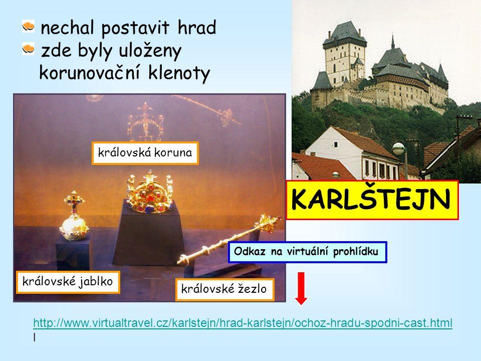 http://www.virtualtravel.cz/karlstejn/hrad-karlstejn/ochoz-hradu-spodni-cast.html l nechal postavit hrad zde byly uloženy korunovační klenoty KARLŠTEJN Odkaz na virtuální prohlídku královská koruna královské žezlo královské jablko