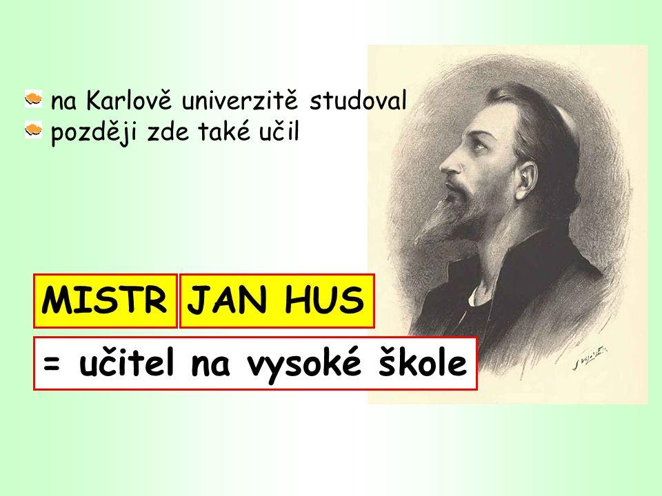 na Karlově univerzitě studoval později zde také učil JAN HUSMISTR = učitel na vysoké škole