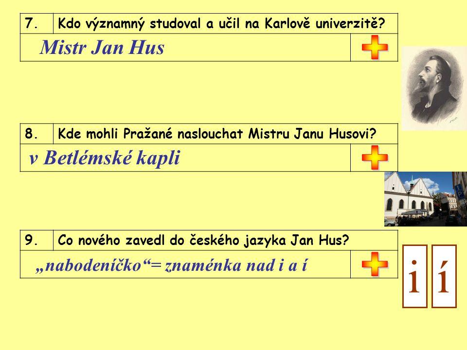 7.Kdo významný studoval a učil na Karlově univerzitě.
