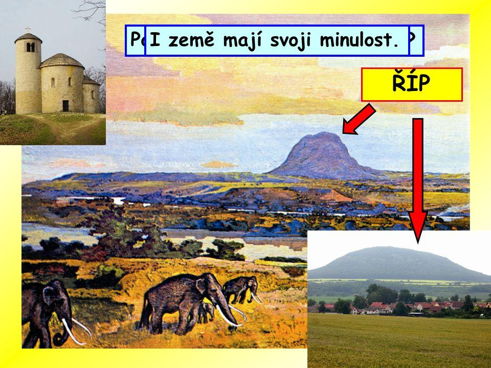 Minulost nemají jen lidé.Poznáte, co vidíte na obrázku I země mají svoji minulost. ŘÍP