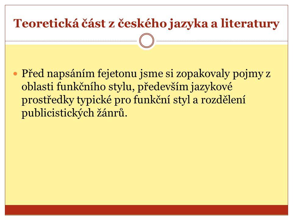Teoretická část z českého jazyka a literatury Před napsáním fejetonu jsme si zopakovaly pojmy z oblasti funkčního stylu, především jazykové prostředky
