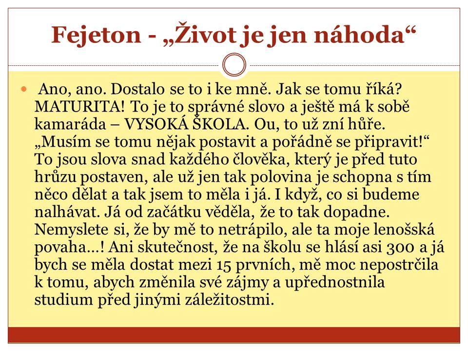 """Fejeton - """"Život je jen náhoda Dny se mi krátily a já s hrůzou zjistila, že se přiblížil den mých přijímacích zkoušek."""