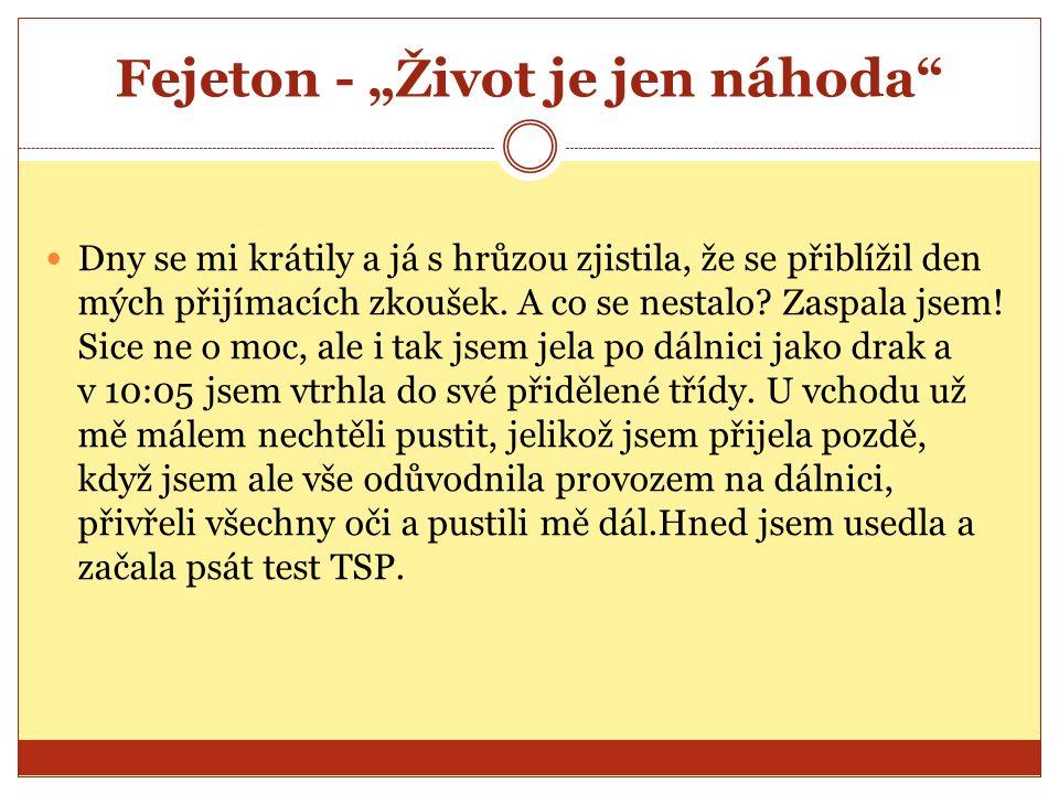 """Fejeton - """"Život je jen náhoda"""" Dny se mi krátily a já s hrůzou zjistila, že se přiblížil den mých přijímacích zkoušek. A co se nestalo? Zaspala jsem!"""