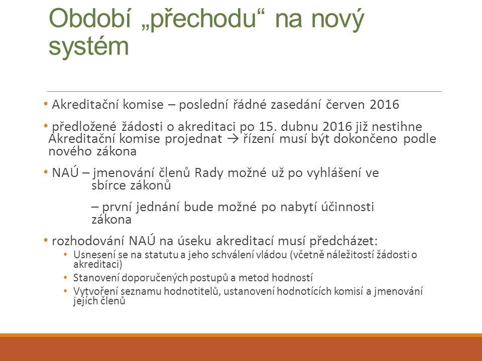 """Období """"přechodu"""" na nový systém Akreditační komise – poslední řádné zasedání červen 2016 předložené žádosti o akreditaci po 15. dubnu 2016 již nestih"""