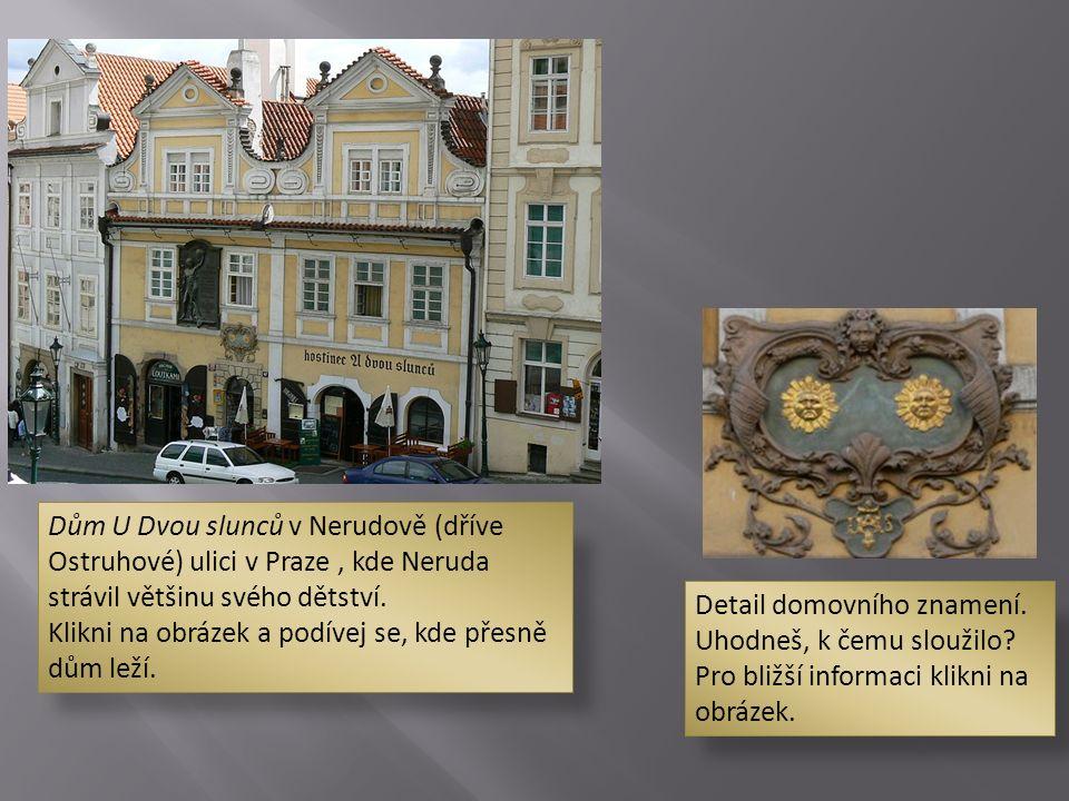 Dům U Dvou slunců v Nerudově (dříve Ostruhové) ulici v Praze, kde Neruda strávil většinu svého dětství. Klikni na obrázek a podívej se, kde přesně dům