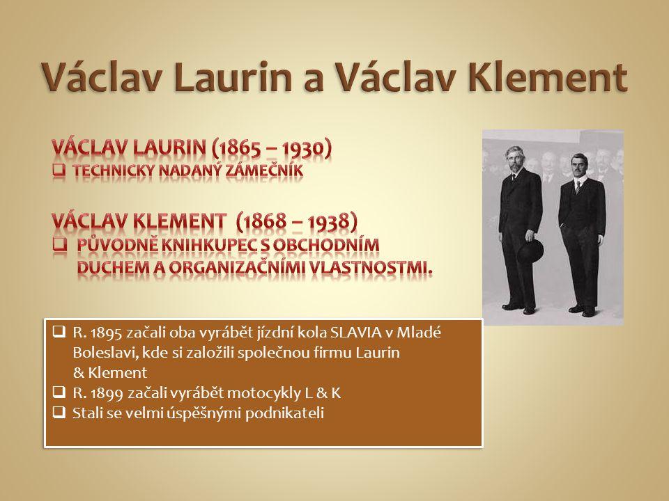  R. 1895 začali oba vyrábět jízdní kola SLAVIA v Mladé Boleslavi, kde si založili společnou firmu Laurin & Klement  R. 1899 začali vyrábět motocykly
