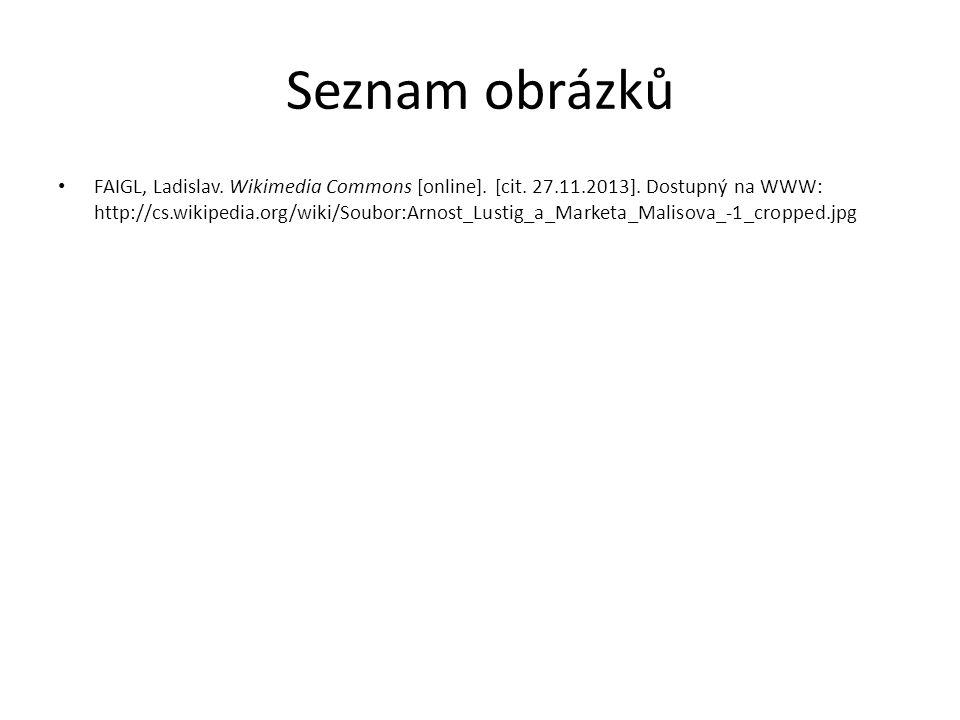 Seznam obrázků FAIGL, Ladislav. Wikimedia Commons [online]. [cit. 27.11.2013]. Dostupný na WWW: http://cs.wikipedia.org/wiki/Soubor:Arnost_Lustig_a_Ma