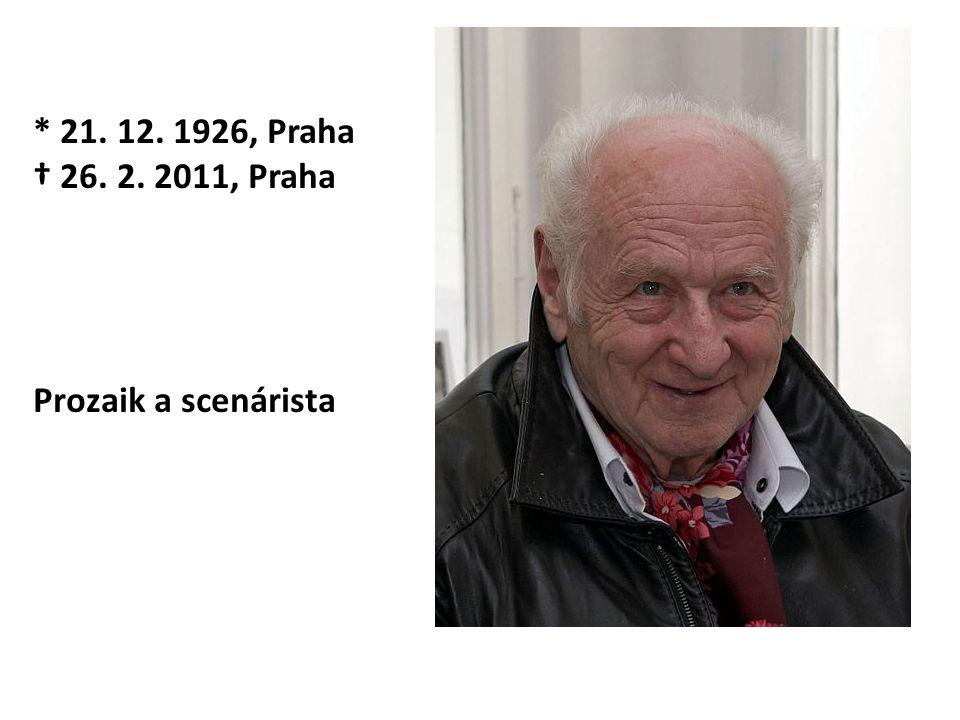 * 21. 12. 1926, Praha † 26. 2. 2011, Praha Prozaik a scenárista