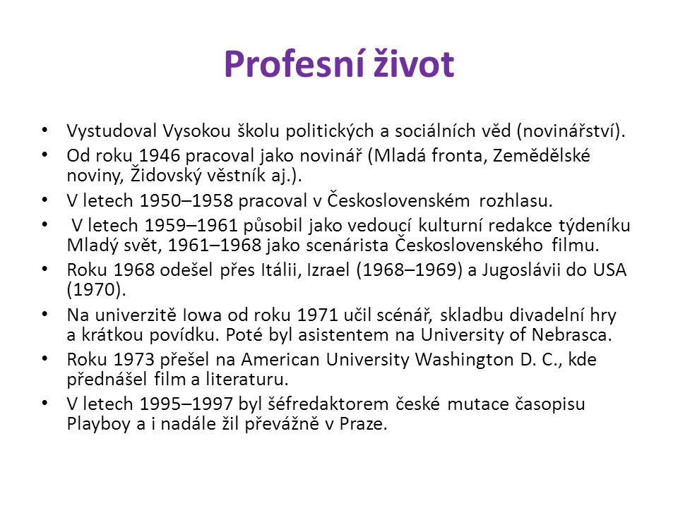 Profesní život Vystudoval Vysokou školu politických a sociálních věd (novinářství). Od roku 1946 pracoval jako novinář (Mladá fronta, Zemědělské novin