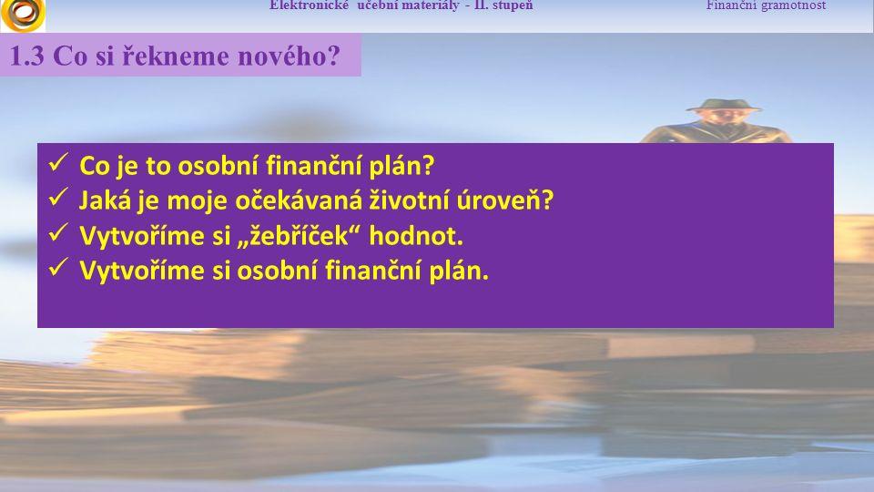 Elektronické učební materiály - II. stupeň Finanční gramotnost 1.3 Co si řekneme nového? Co je to osobní finanční plán? Jaká je moje očekávaná životní