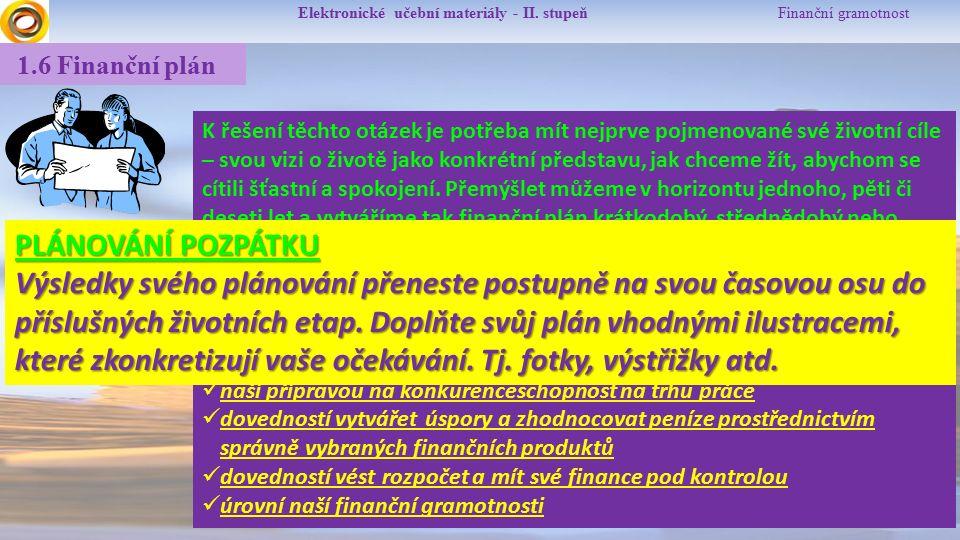 Elektronické učební materiály - II. stupeň Finanční gramotnost 1.6 Finanční plán K řešení těchto otázek je potřeba mít nejprve pojmenované své životní