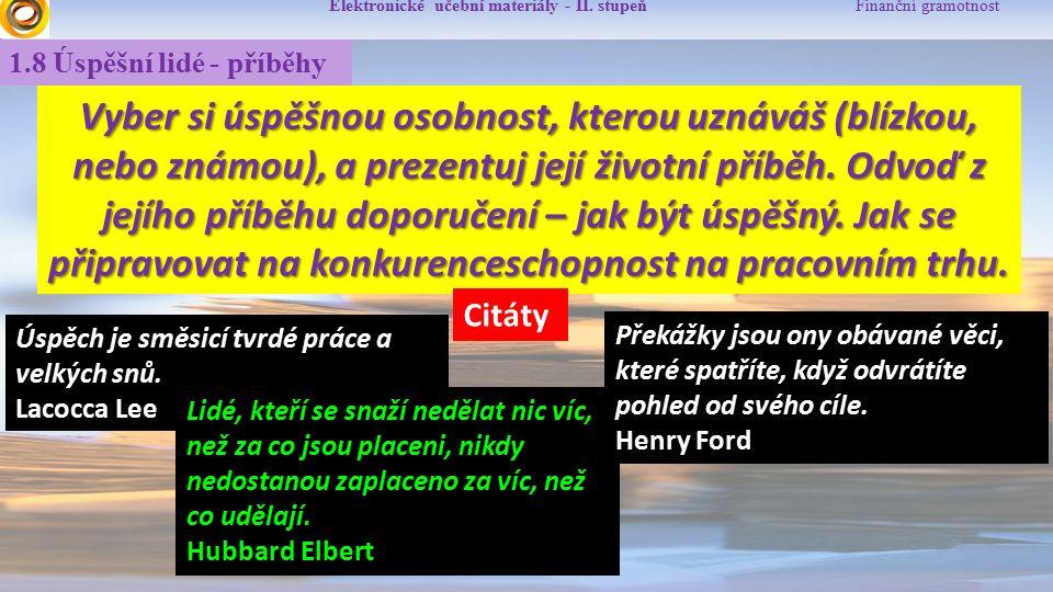 Elektronické učební materiály - II. stupeň Finanční gramotnost 1.8 Úspěšní lidé - příběhy Vyber si úspěšnou osobnost, kterou uznáváš (blízkou, nebo zn
