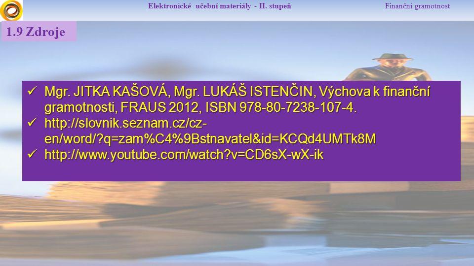 Elektronické učební materiály - II. stupeň Finanční gramotnost Mgr. JITKA KAŠOVÁ, Mgr. LUKÁŠ ISTENČIN, Výchova k finanční gramotnosti, FRAUS 2012, ISB