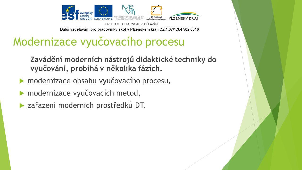 Členění didaktické techniky (dle působení na smysly)  Nástroje vizuální techniky – působí na zrak  Nástroje auditivní techniky – působí na sluch  Nástroje audiovizuální techniky – působí současně na zrak i sluch Další vzdělávání pro pracovníky škol v Plzeňském kraji CZ.1.07/1.3.47/02.0010