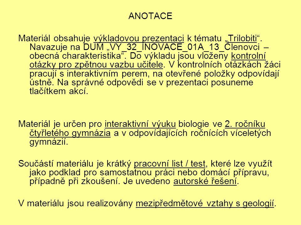 """ANOTACE Materiál obsahuje výkladovou prezentaci k tématu """"Trilobiti"""". Navazuje na DUM """"VY_32_INOVACE_01A_13_Členovci – obecná charakteristika"""". Do výk"""