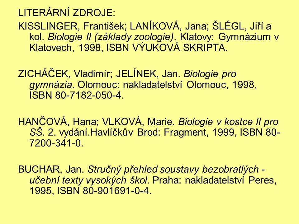 LITERÁRNÍ ZDROJE: KISSLINGER, František; LANÍKOVÁ, Jana; ŠLÉGL, Jiří a kol. Biologie II (základy zoologie). Klatovy: Gymnázium v Klatovech, 1998, ISBN