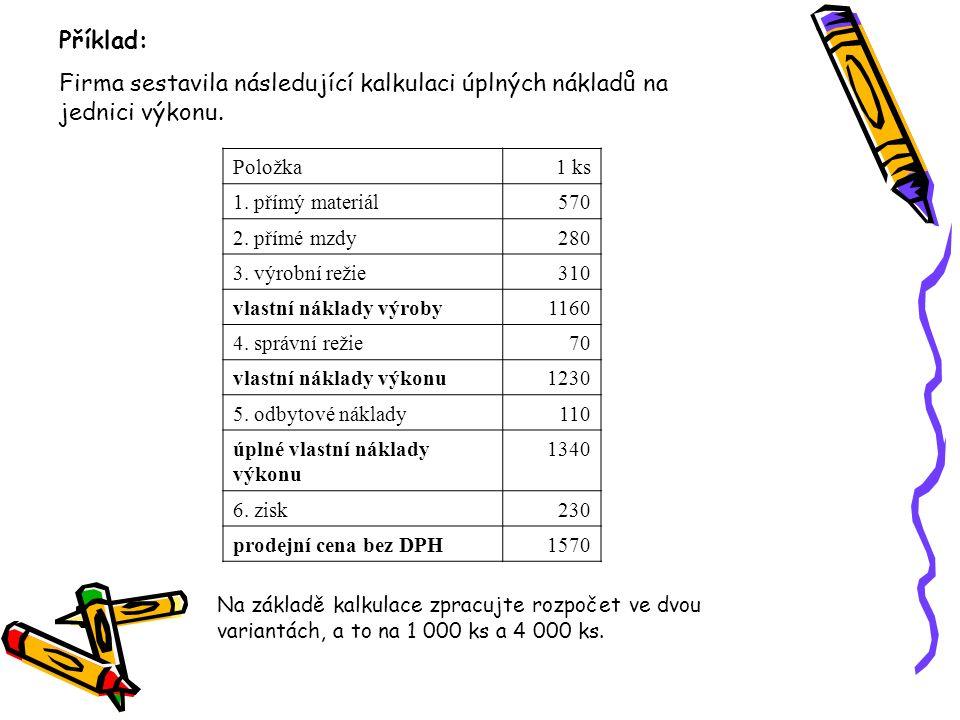 Položka 1 ks 1. přímý materiál570 2. přímé mzdy280 3. výrobní režie310 vlastní náklady výroby1160 4. správní režie70 vlastní náklady výkonu1230 5. odb