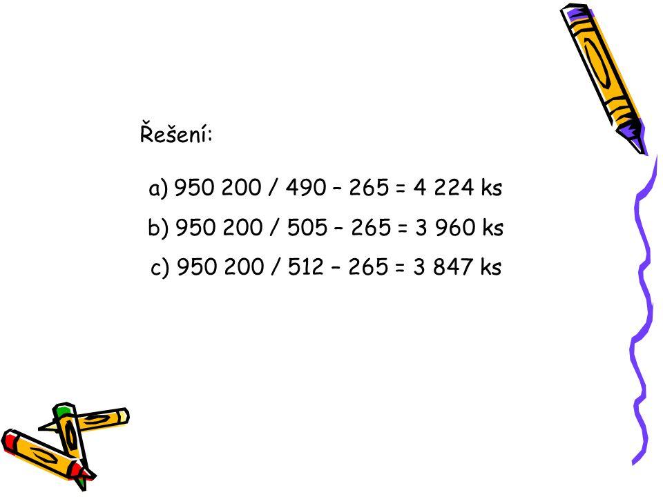 Řešení: a)950 200 / 490 – 265 = 4 224 ks b) 950 200 / 505 – 265 = 3 960 ks c) 950 200 / 512 – 265 = 3 847 ks