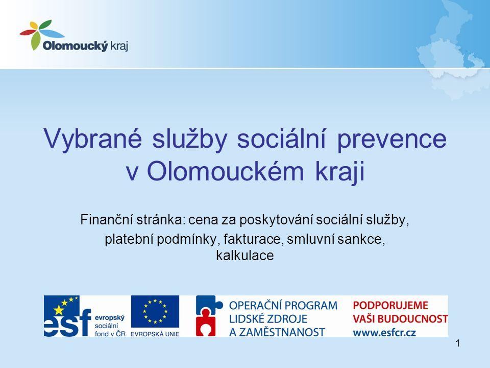 1 Vybrané služby sociální prevence v Olomouckém kraji Finanční stránka: cena za poskytování sociální služby, platební podmínky, fakturace, smluvní sankce, kalkulace