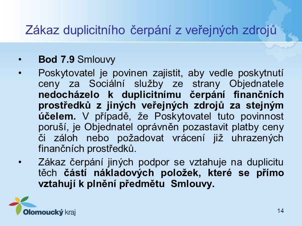 14 Zákaz duplicitního čerpání z veřejných zdrojů Bod 7.9 Smlouvy Poskytovatel je povinen zajistit, aby vedle poskytnutí ceny za Sociální služby ze str
