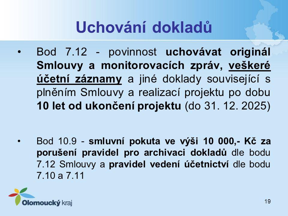 19 Uchování dokladů Bod 7.12 - povinnost uchovávat originál Smlouvy a monitorovacích zpráv, veškeré účetní záznamy a jiné doklady související s plněním Smlouvy a realizací projektu po dobu 10 let od ukončení projektu (do 31.