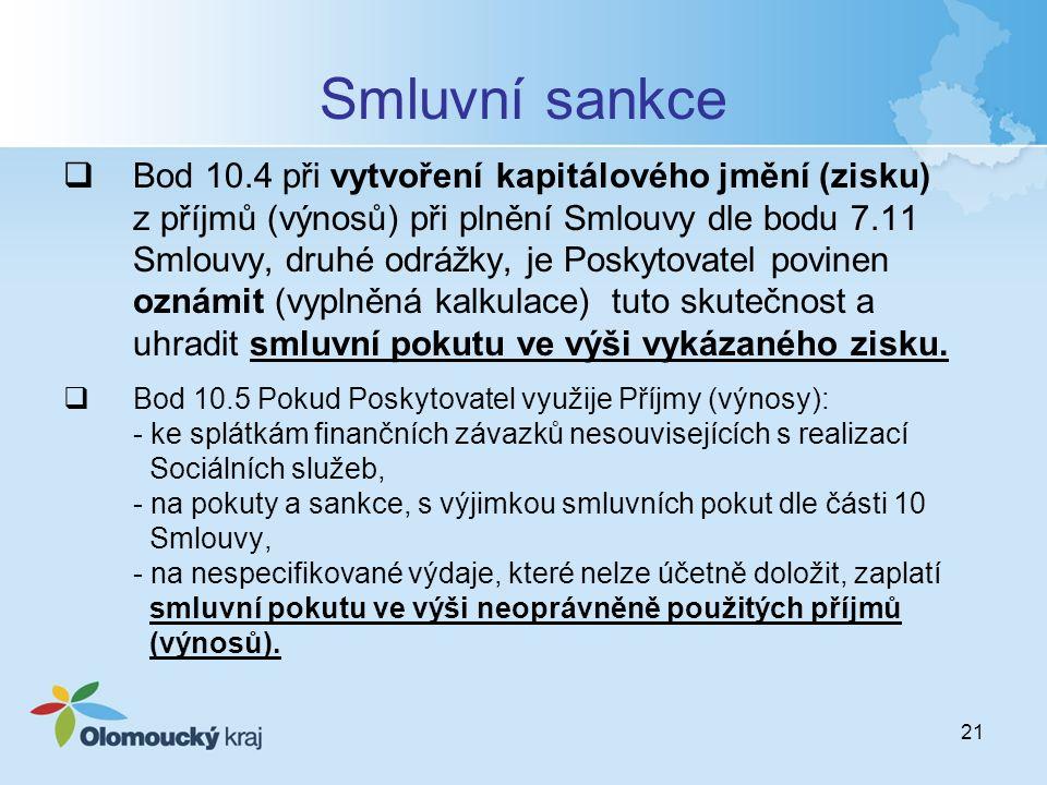 21 Smluvní sankce  Bod 10.4 při vytvoření kapitálového jmění (zisku) z příjmů (výnosů) při plnění Smlouvy dle bodu 7.11 Smlouvy, druhé odrážky, je Poskytovatel povinen oznámit (vyplněná kalkulace) tuto skutečnost a uhradit smluvní pokutu ve výši vykázaného zisku.