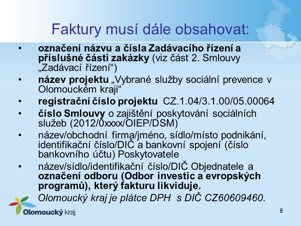 """8 Faktury musí dále obsahovat: označení názvu a čísla Zadávacího řízení a příslušné části zakázky (viz část 2. Smlouvy """"Zadávací řízení"""") název projek"""