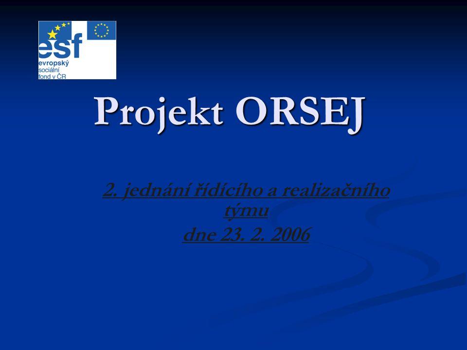Projekt ORSEJ 2. jednání řídícího a realizačního týmu dne 23. 2. 2006