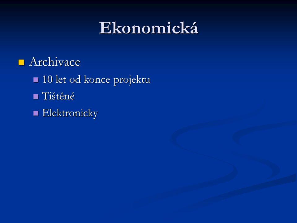 Ekonomická Archivace Archivace 10 let od konce projektu 10 let od konce projektu Tištěné Tištěné Elektronicky Elektronicky