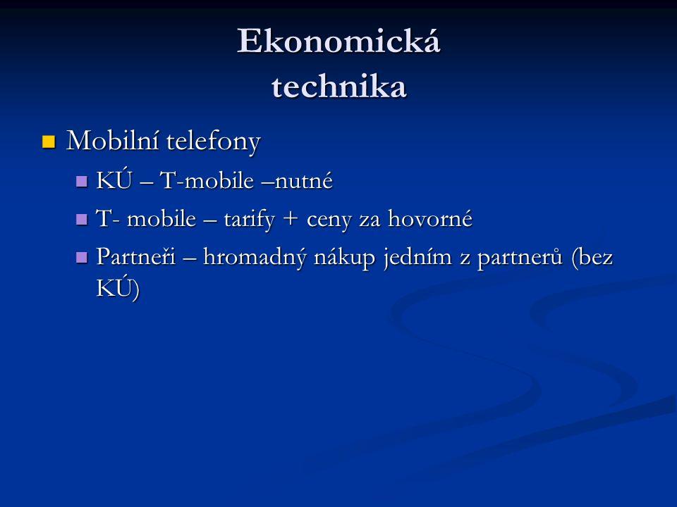 Ekonomická technika Mobilní telefony Mobilní telefony KÚ – T-mobile –nutné KÚ – T-mobile –nutné T- mobile – tarify + ceny za hovorné T- mobile – tarify + ceny za hovorné Partneři – hromadný nákup jedním z partnerů (bez KÚ) Partneři – hromadný nákup jedním z partnerů (bez KÚ)