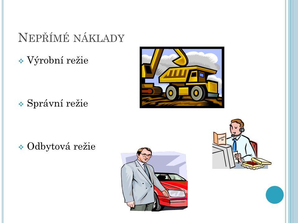 N EPŘÍMÉ NÁKLADY  Výrobní režie  Správní režie  Odbytová režie