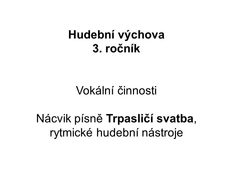 Hudební výchova 3. ročník Vokální činnosti Nácvik písně Trpasličí svatba, rytmické hudební nástroje