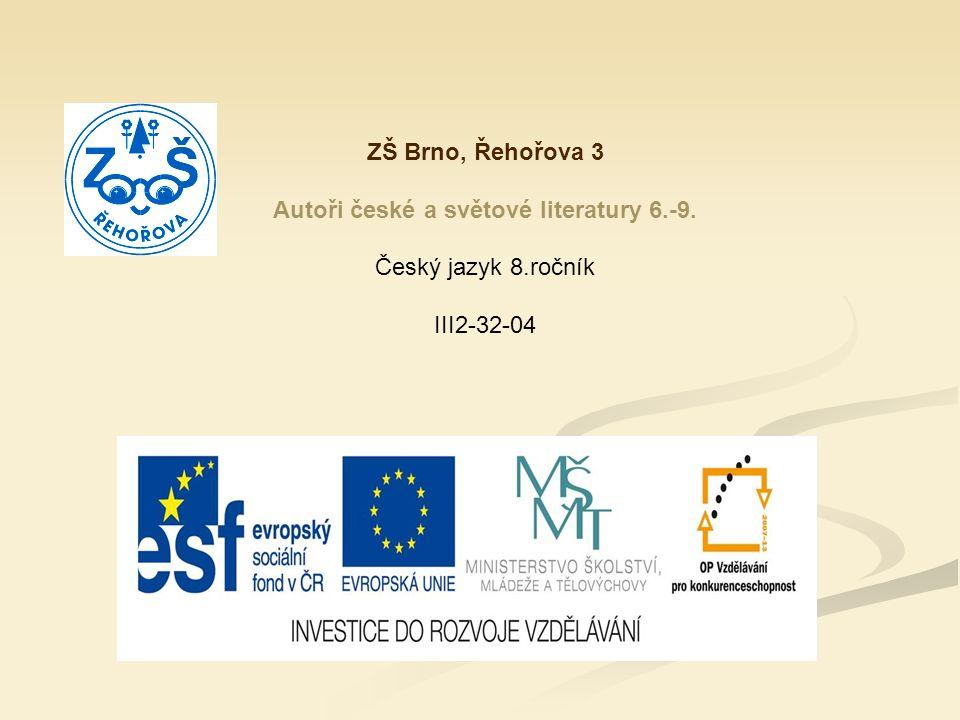 ZŠ Brno, Řehořova 3 Autoři české a světové literatury 6.-9. Český jazyk 8.ročník III2-32-04