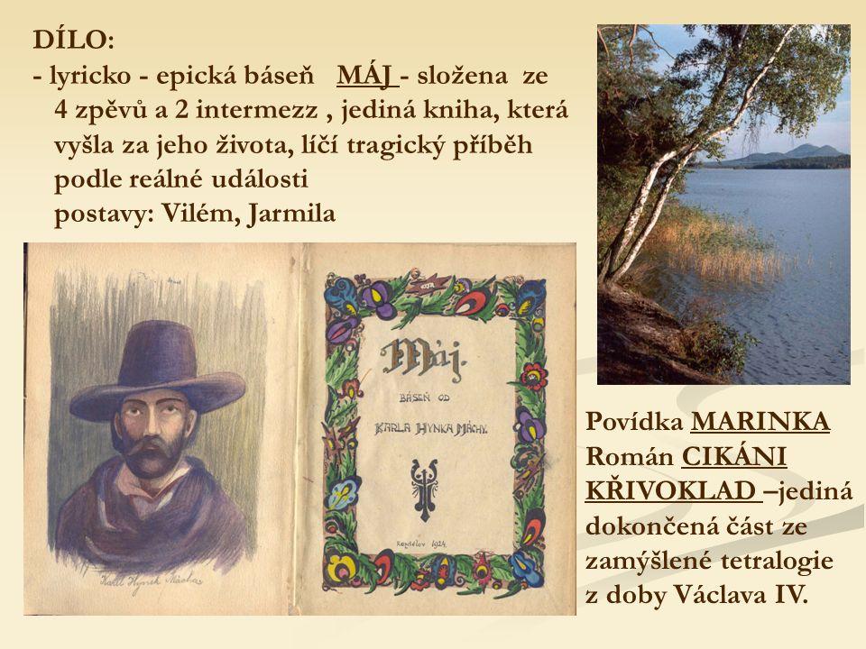DÍLO: - lyricko - epická báseň MÁJ - složena ze 4 zpěvů a 2 intermezz, jediná kniha, která vyšla za jeho života, líčí tragický příběh podle reálné události postavy: Vilém, Jarmila Povídka MARINKA Román CIKÁNI KŘIVOKLAD –jediná dokončená část ze zamýšlené tetralogie z doby Václava IV.