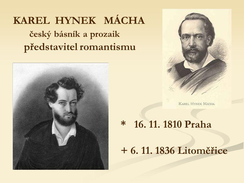 KAREL HYNEK MÁCHA český básník a prozaik představitel romantismu * 16.