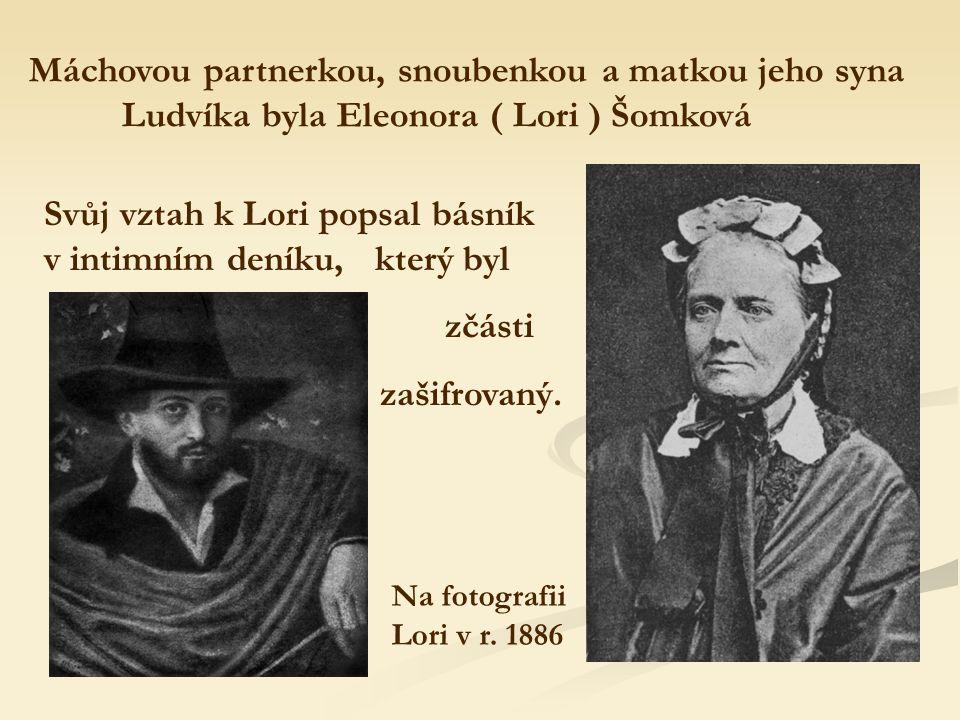 Máchovou partnerkou, snoubenkou a matkou jeho syna Ludvíka byla Eleonora ( Lori ) Šomková Svůj vztah k Lori popsal básník v intimním deníku, který byl zčásti zašifrovaný.