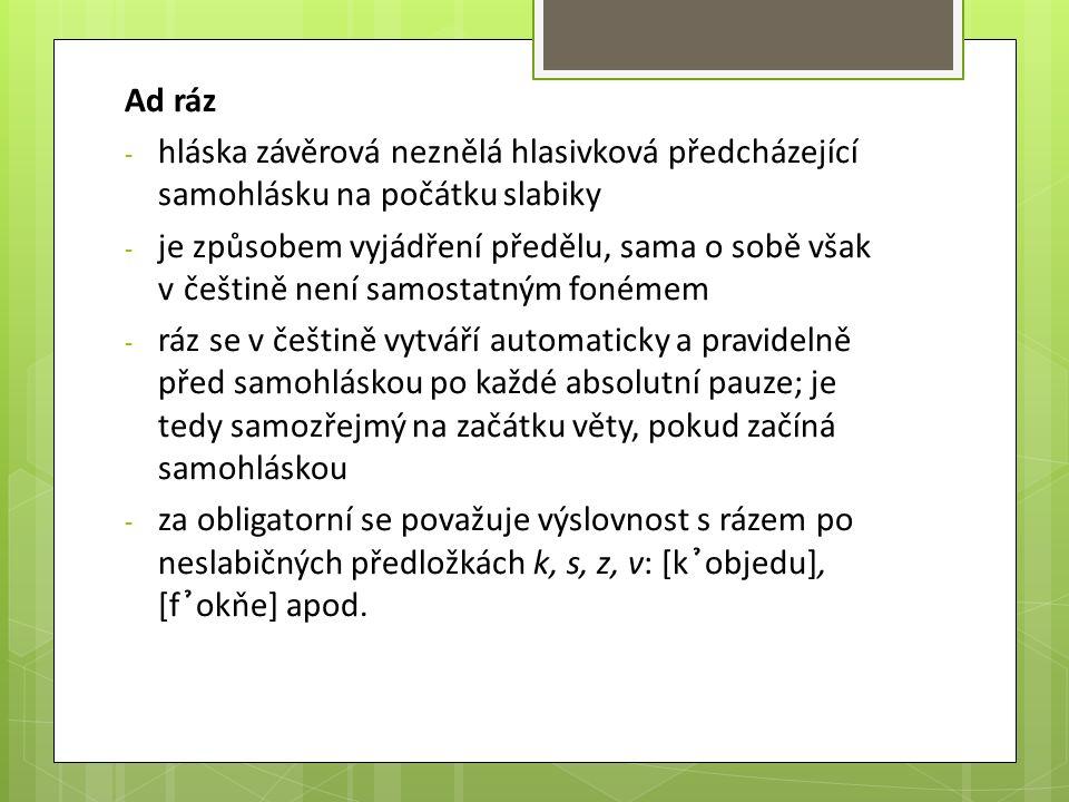 Ad ráz - hláska závěrová neznělá hlasivková předcházející samohlásku na počátku slabiky - je způsobem vyjádření předělu, sama o sobě však v češtině ne