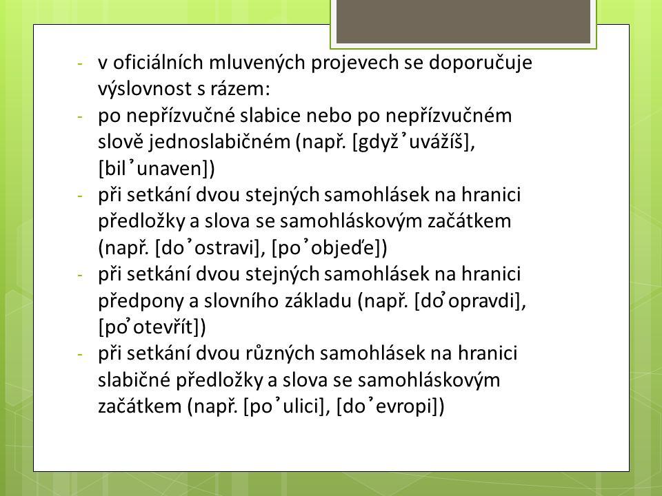 - v oficiálních mluvených projevech se doporučuje výslovnost s rázem: - po nepřízvučné slabice nebo po nepřízvučném slově jednoslabičném (např. [gdyž