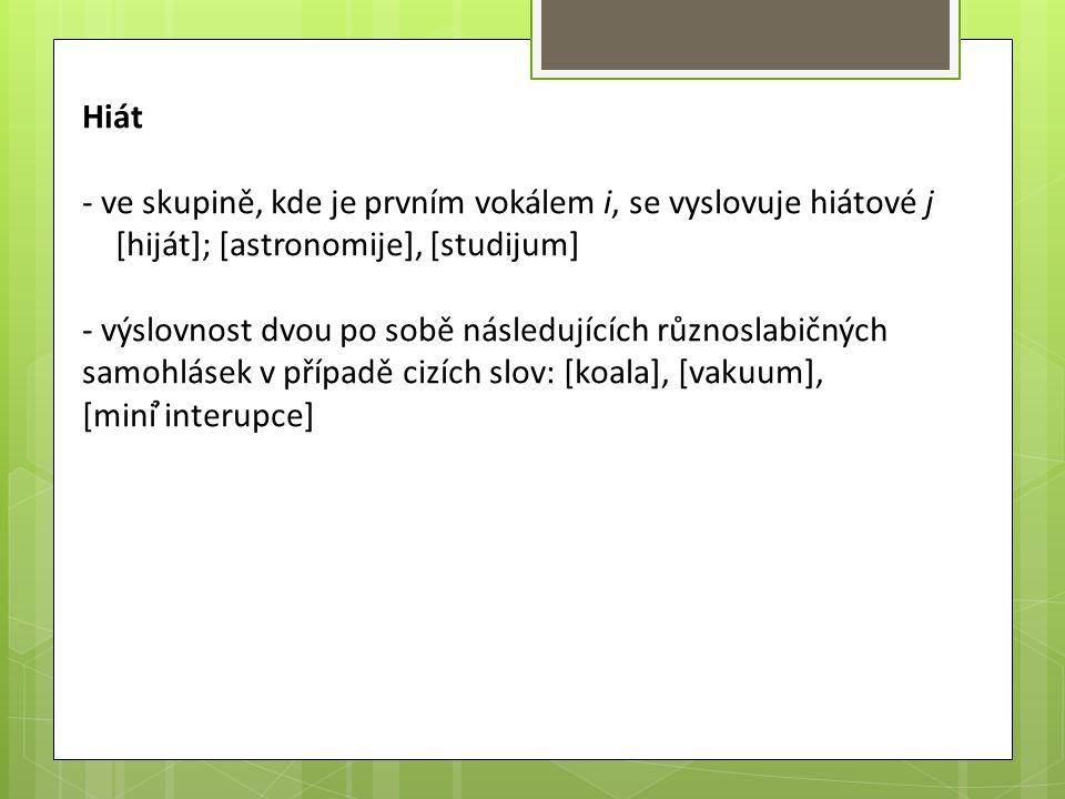 Hiát - ve skupině, kde je prvním vokálem i, se vyslovuje hiátové j [hiját]; [astronomije], [studijum] - výslovnost dvou po sobě následujících různosla
