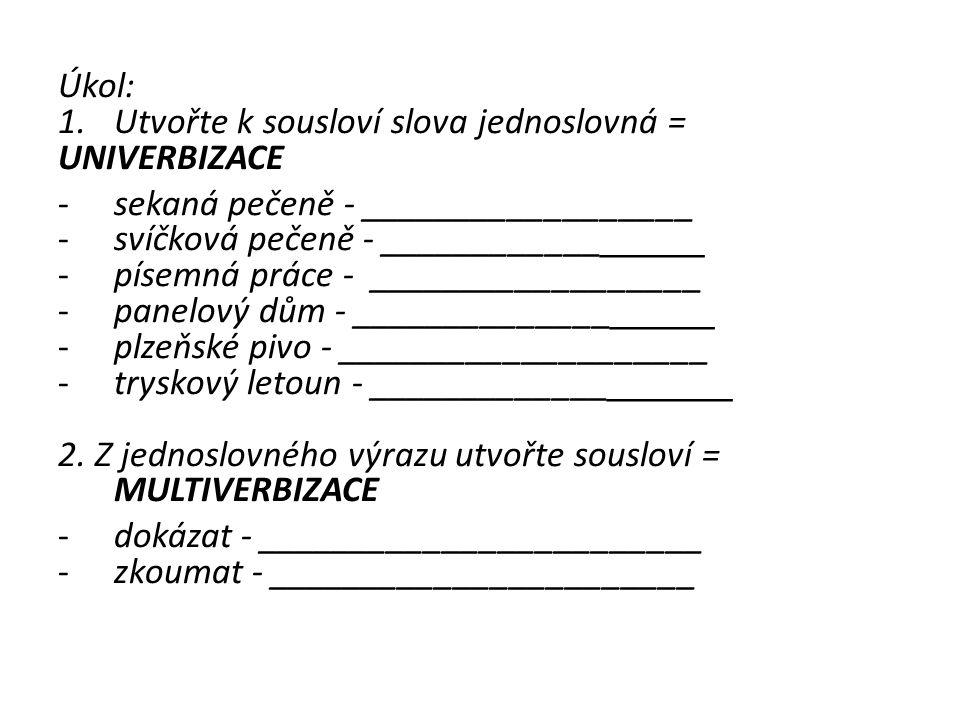Úkol: 1.Utvořte k sousloví slova jednoslovná = UNIVERBIZACE -sekaná pečeně - __________________ -svíčková pečeně - ____________ _____ -písemná práce -