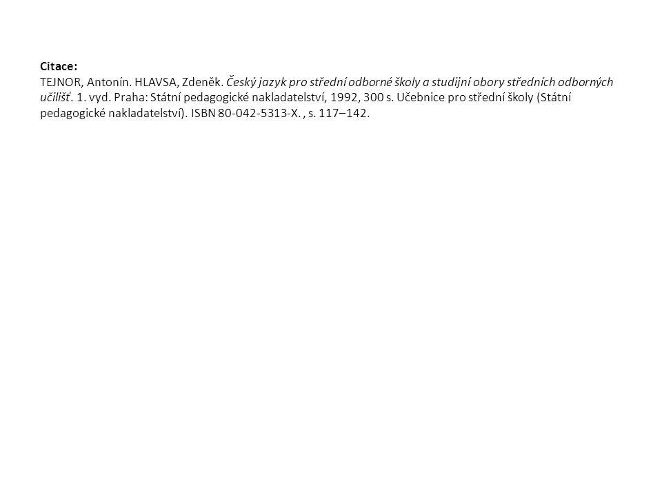 Citace: TEJNOR, Antonín. HLAVSA, Zdeněk. Český jazyk pro střední odborné školy a studijní obory středních odborných učilišť. 1. vyd. Praha: Státní ped