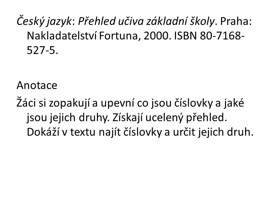 Český jazyk: Přehled učiva základní školy. Praha: Nakladatelství Fortuna, 2000.