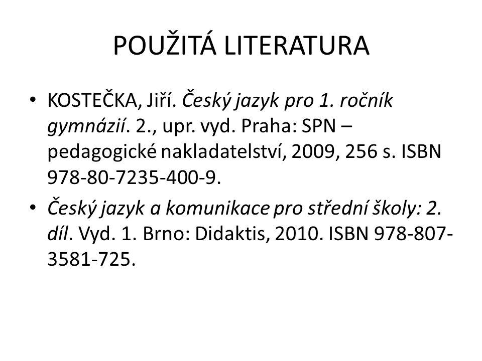 POUŽITÁ LITERATURA KOSTEČKA, Jiří. Český jazyk pro 1.