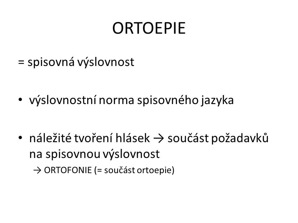 ORTOEPIE = spisovná výslovnost výslovnostní norma spisovného jazyka náležité tvoření hlásek → součást požadavků na spisovnou výslovnost → ORTOFONIE (= součást ortoepie)