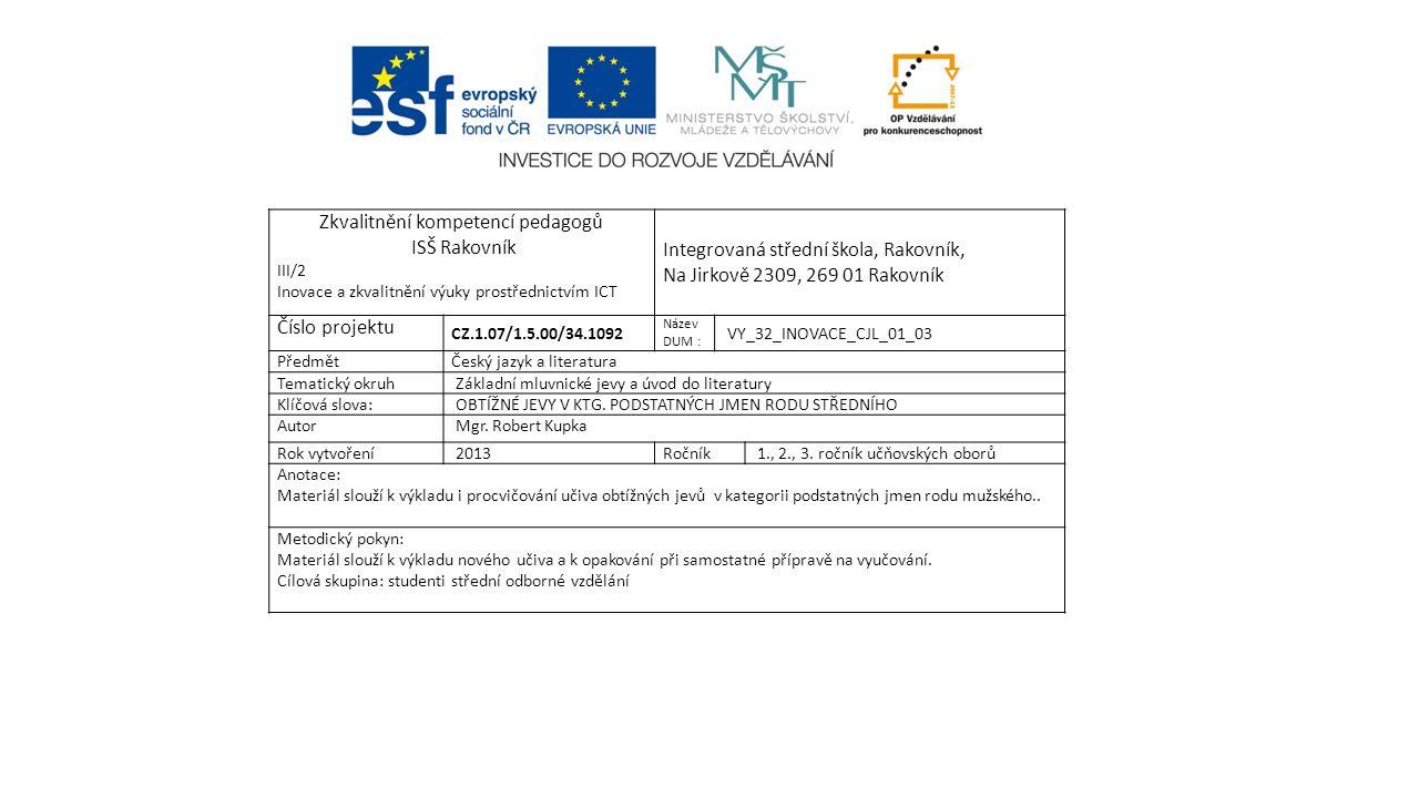Zkvalitnění kompetencí pedagogů ISŠ Rakovník III/2 Inovace a zkvalitnění výuky prostřednictvím ICT Integrovaná střední škola, Rakovník, Na Jirkově 230