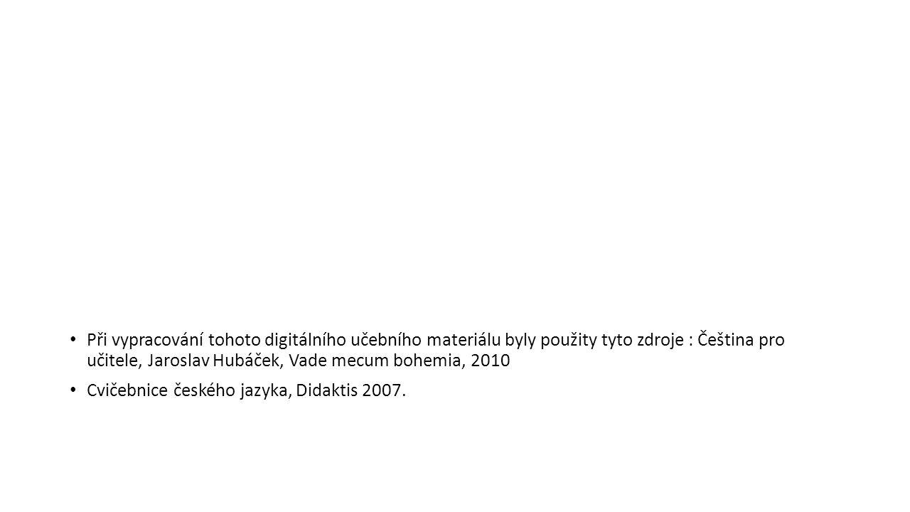 Při vypracování tohoto digitálního učebního materiálu byly použity tyto zdroje : Čeština pro učitele, Jaroslav Hubáček, Vade mecum bohemia, 2010 Cvičebnice českého jazyka, Didaktis 2007.