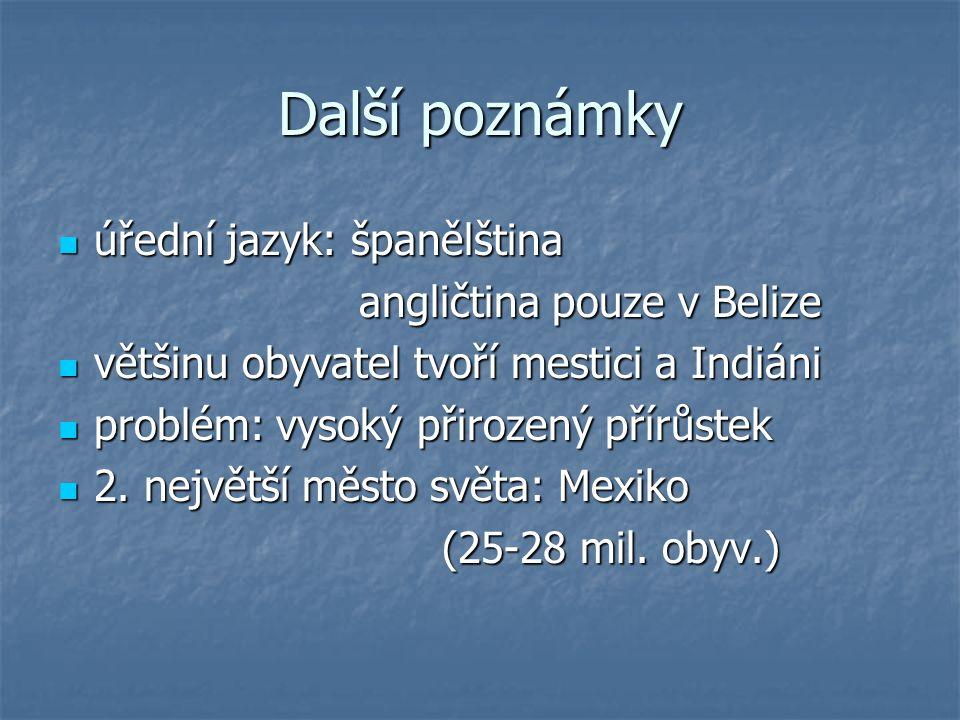 Další poznámky úřední jazyk: španělština úřední jazyk: španělština angličtina pouze v Belize angličtina pouze v Belize většinu obyvatel tvoří mestici a Indiáni většinu obyvatel tvoří mestici a Indiáni problém: vysoký přirozený přírůstek problém: vysoký přirozený přírůstek 2.