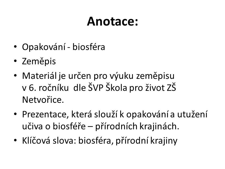 Anotace: Opakování - biosféra Zeměpis Materiál je určen pro výuku zeměpisu v 6.